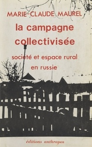 Marie-Claude Maurel - La Campagne collectivisée : Société et espace rural en Russie.