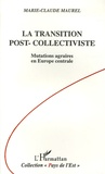 Marie-Claude Maurel - La transition post-collectiviste - Mutations agraires en Europe centrale.