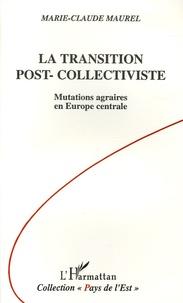 Marie-Claude Maurel - La transition post-collectiviste - Mutations agraires en Europe centrale.