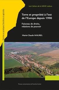 Marie-Claude Maurel - Terre et propriété à l'est de l'Europe depuis 1990 - Faisceau de droits, relations de pouvoir.