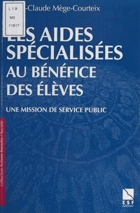 Marie-Claude Mege-Courteix - Les aides spécialisées au bénéfice des élèves - Une mission de service public.