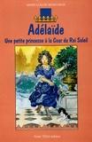 Marie-Claude Monchaux - Adélaïde - Une petite princesse à la Cour du Roi Soleil.