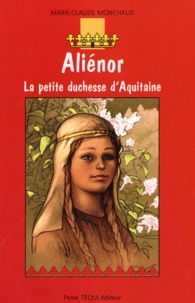 Marie-Claude Monchaux - Aliénor - La petite duchesse d'Aquitaine.