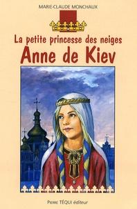 Marie-Claude Monchaux - Anne de Kiev - La petite princesse des neiges.