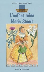 Marie-Claude Monchaux - L'enfant reine Marie Stuart.