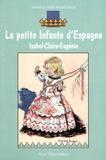 Marie-Claude Monchaux - La petite infante d'Espagne - Isabel-Claire-Eugénie.