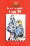 Marie-Claude Monchaux - Le petit roi orphelin Louis XV.