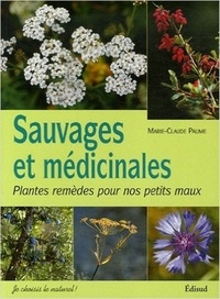 Marie-Claude Paume - Sauvages et médicinales - Plantes remèdes pour nos petits maux.