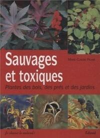 Marie-Claude Paume - Sauvages et toxiques - Plantes des bois, des prés et des jardins.