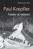 Marie-Claude Pelot - Paul Koepfler - Passeur et résistant.
