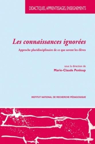 Marie-Claude Penloup - Les connaissances ignorées - Approche pluridisciplinaire de ce que savent les élèves.