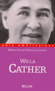Marie-Claude Perrin-Chenour - Willa Cather - L'écriture de la frontière, la frontière de l'écriture.