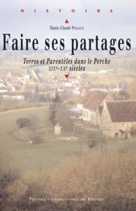 Marie-Claude Pingaud - Faire ses partages - Terres et parentèles dans le Perche, XIXe-XXe siècles.
