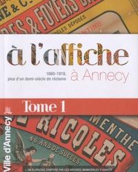 Marie-Claude Rayssac - A l'affiche à Annecy - 1860-1918, plus d'un demi-siècle de réclame, tome 1.