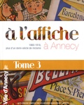 Marie-Claude Rayssac et Christine Veyrat de Lachenal - A l'affiche à Annecy - 1860-1918, plus d'un demi-siècle de réclame, tome 3.