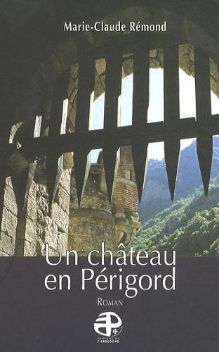Marie-Claude Rémond - Un château en Périgord.