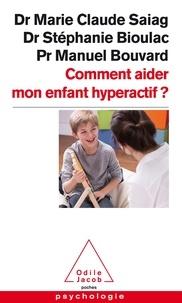 Marie-Claude Saiag et Stéphanie Bioulac - Comment aider mon enfant hyperactif ?.