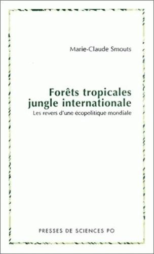 Marie-Claude Smouts - Forêts tropicales, jungle internationale. - Les revers d'une écopolitique mondiale.