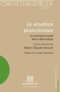 Marie-Claude Smouts et Jackie Assayag - La situation postcoloniale - Les Postcolonial Studies dans le débat français.