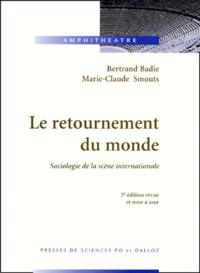 Marie-Claude Smouts et Bertrand Badie - Le retournement du monde - Sociologie de la scène internationale, 3ème édition.