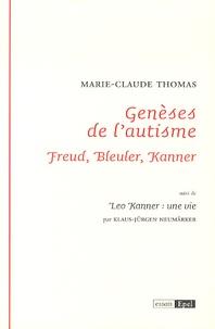 Marie-Claude Thomas - Genèses de l'autisme - Freud, Bleuler, Kanner. Suivi de Leo Kanner : une vie.