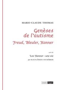 Marie-Claude Thomas et Klaus-Jürgen NEUMARKER - Genèses de l'autisme. Freud, Bleuler, Kanner - suivi de Leo Kanner : une vie.