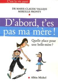 Marie-Claude Vallejo et Mireille Fronty - D'abord, t'es pas ma mère ! - Quelle place pour une belle-mère ?.