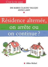 Marie-Claude Vallejo et Anne Lamy - Résidence alternée, on arrête ou on continue ?.