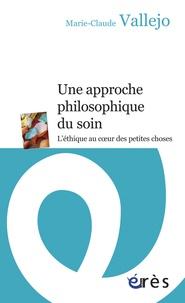 Marie-Claude Vallejo - Une approche philosophique du soin - L'éthique au coeur des petites choses.
