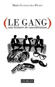 Marie Clavaguera-Pratx - Le gang - une histoire de considération.