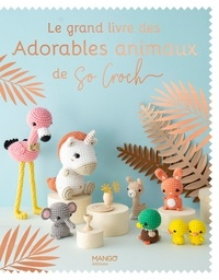 Marie Clesse - Le grand livre des adorables animaux de So Croch'.
