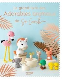 Marie Clesse et Fabrice Besse - Le grand livre des adorables animaux de So Croch'.