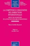 Marie-Clotilde Runavot - La compétence consultative des juridictions internationales - Reflet des vicissitudes de la fonction judiciaire internationale.