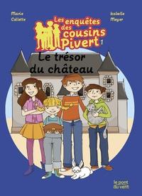 Marie Collette et Isabelle Meyer - Les enquêtes des cousins Pivert Tome 1 : Le trésor du château.