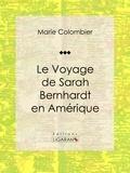 Marie Colombier et  Ligaran - Le voyage de Sarah Bernhardt en Amérique.