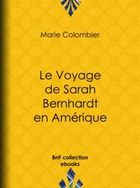 Marie Colombier et Arsène Houssaye - Le voyage de Sarah Bernhardt en Amérique.