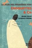 Marie Colot et Florence Weiser - Croquettes & cie - Le jour des premières fois.
