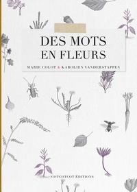 Marie Colot et Karolien Vanderstappen - Des mots en fleurs.