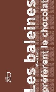 Marie Colot - Les baleines préfèrent le chocolat.