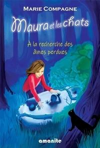 Marie Compagne - Maura et les chats - A la recherche des âmes perdues.