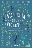 Marie-Constance Mallard - Pastelle et le club de la violette Tome 1 : Le mystère de la fleur d'or.