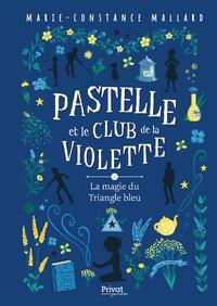 Marie-Constance Mallard - Pastelle et le club de la violette Tome 2 : La magie du Triangle bleu.