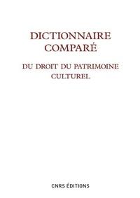 Marie Cornu et Jérôme Fromageau - Dictionnaire comparé du droit du patrimoine culturel.