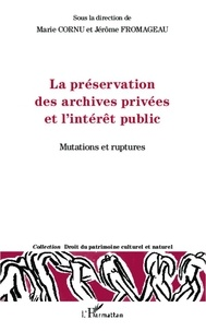 Marie Cornu - La préservation des archives privées et l'intérêt public - Mutations et ruptures.