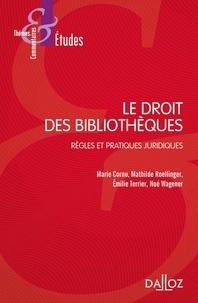 Marie Cornu et Mathilde Roellinger - Le droit des bibliothèques - Règles et pratiques juridiques.