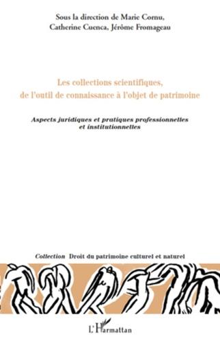 Marie Cornu et Catherine Cuenca - Les collections scientifiques, de l'outil de connaissance à l'objet de patrimoine - Aspects juridiques et pratiques professionnelles et institutionnelles.