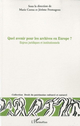 Marie Cornu et Jérôme Fromageau - Quel avenir pour les archives en europe? - Enjeux juridiques et institutionnels.