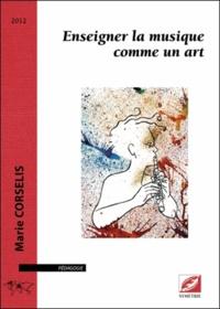 Marie Corselis - Enseigner la musique comme un art.