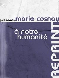 Marie Cosnay - À notre humanité - de pourquoi on ne se révolte pas, et de quelques figures qui se sont révoltées.