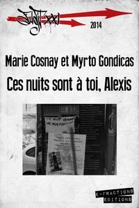 Marie Cosnay et Myrto Gondicas - Ces nuits sont à toi, Alexis.
